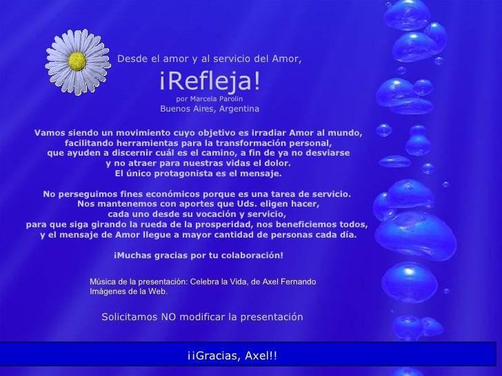 Desde el amor y al servicio del Amor, ¡Refleja! por Marcela Parolin Buenos Aires, Argentina Vamos siendo un movimiento cuy...