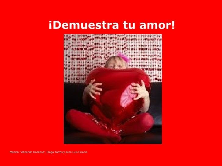 """¡Demuestra tu amor! Música: """"Abriendo Caminos"""", Diego Torres y Juan Luis Guerra ."""