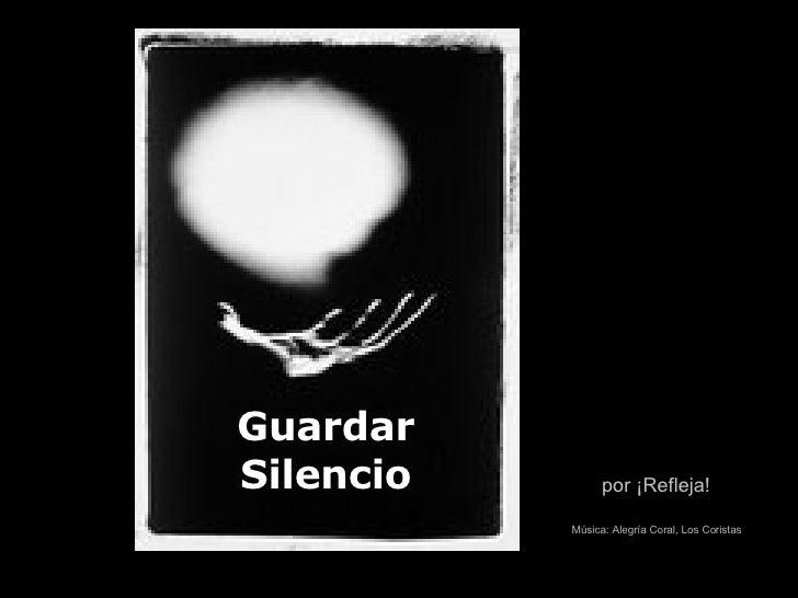 Guardar Silencio por ¡Refleja! Música: Alegría Coral, Los Coristas