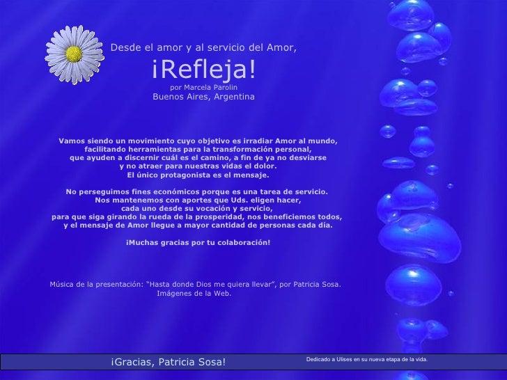 ¡Gracias, Patricia Sosa! Desde el amor y al servicio del Amor, ¡Refleja! por Marcela Parolin Buenos Aires, Argentina Vamos...