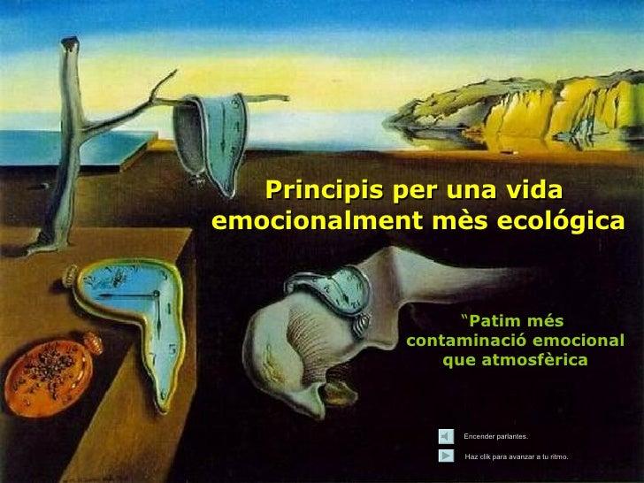"""Principis per una vida  emocionalment mès ecológica """" Patim més  contaminació emocional  que atmosfèrica Encender parlante..."""
