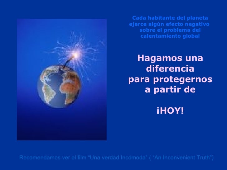 Hagamos una diferencia para protegernos a partir de ¡HOY! Cada habitante del planeta ejerce algún efecto negativo  sobre e...