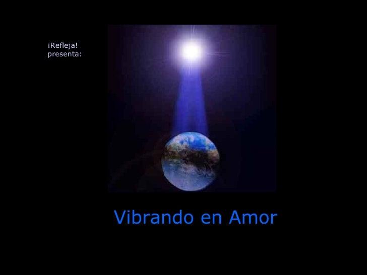 Vibrando en Amor ¡Refleja!  presenta:
