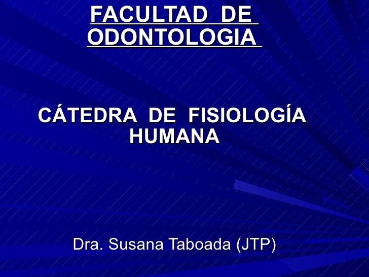 FACULTAD  DE  ODONTOLOGIA  CÁTEDRA  DE  FISIOLOGÍA  HUMANA Dra. Susana Taboada (JTP)