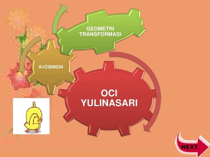 GEOMETRI            TRANSFORMASIA1C009034                OCI            YULINASARI
