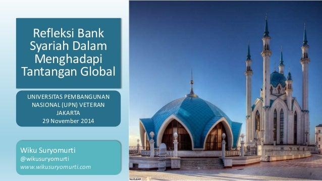 Refleksi Bank Syariah Dalam Menghadapi Tantangan Global Wiku Suryomurti @wikusuryomurti www.wikusuryomurti.com UNIVERSITAS...