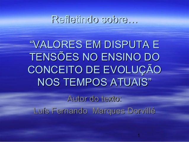 """Refletindo sobre… """"VALORES EM DISPUTA E TENSÕES NO ENSINO DO CONCEITO DE EVOLUÇÃO NOS TEMPOS ATUAIS"""" Autor do texto: Luís ..."""