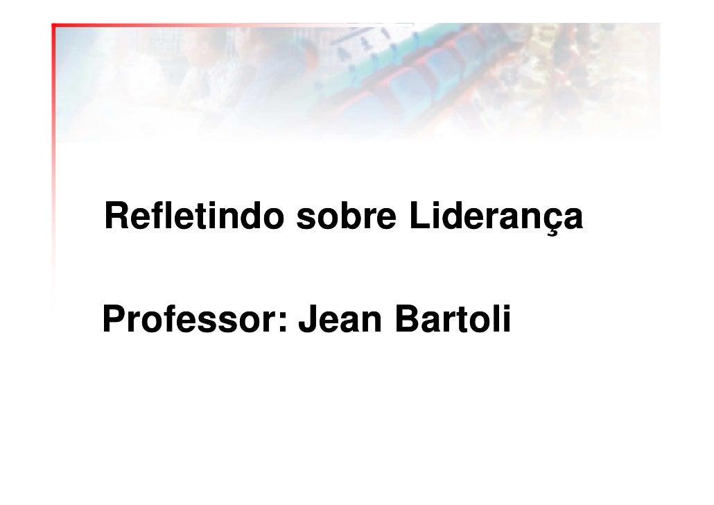 Refletindo sobre Liderança  Professor: Jean Bartoli