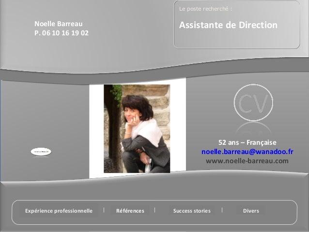 52 ans – Française noelle.barreau@wanadoo.fr www.noelle-barreau.com Ma photo Noelle Barreau P. 06 10 16 19 02 Le poste rec...