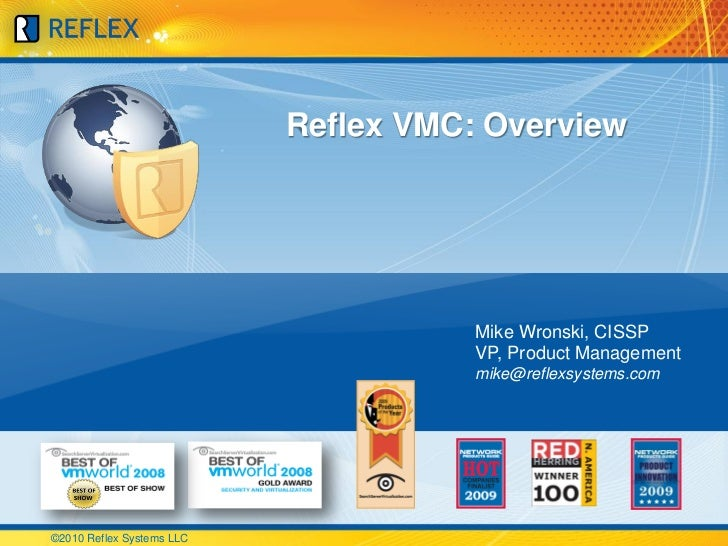 Reflex VMC: Overview                                      Mike Wronski, CISSP                                      VP, Pro...