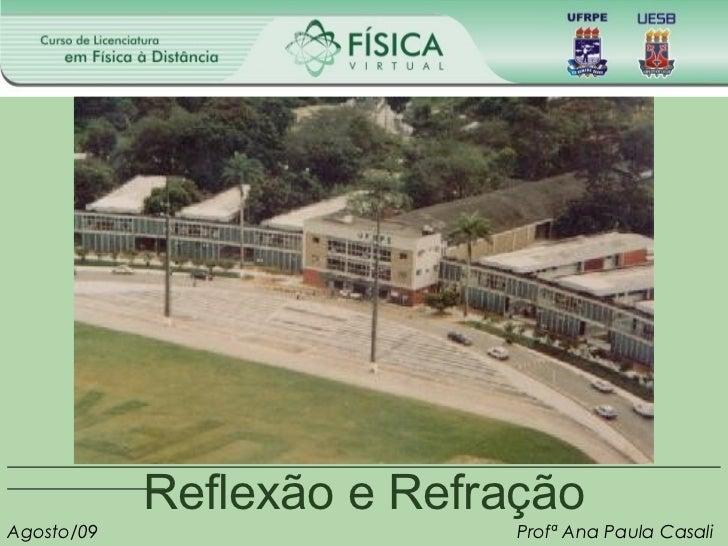 Reflexão e RefraçãoAgosto/09                   Profª Ana Paula Casali