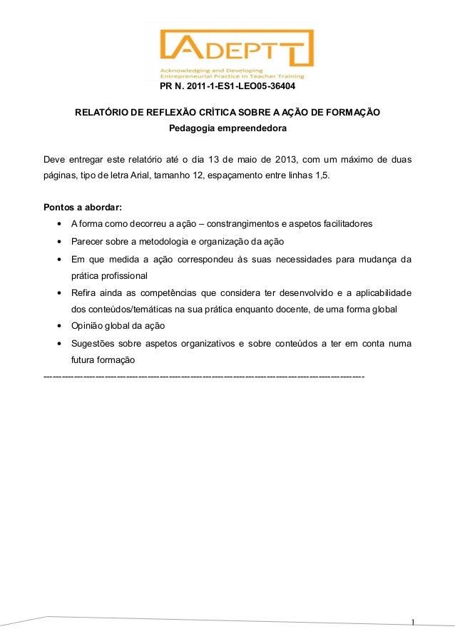1 PR N. 2011-1-ES1-LEO05-36404 RELATÓRIO DE REFLEXÃO CRÍTICA SOBRE A AÇÃO DE FORMAÇÃO Pedagogia empreendedora Deve entrega...