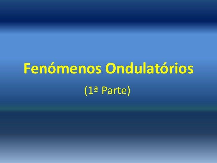Fenómenos Ondulatórios       (1ª Parte)