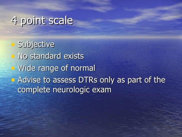4 point scale <ul><li>Subjective </li></ul><ul><li>No standard exists </li></ul><ul><li>Wide range of normal </li></ul><ul...