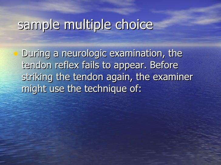 sample multiple choice <ul><li>During a neurologic examination, the tendon reflex fails to appear. Before striking the ten...