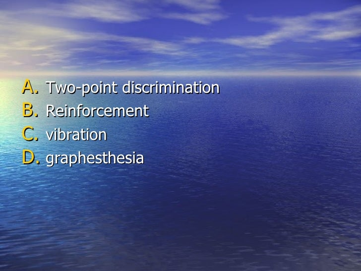 <ul><li>Two-point discrimination </li></ul><ul><li>Reinforcement </li></ul><ul><li>vibration </li></ul><ul><li>graphesthes...