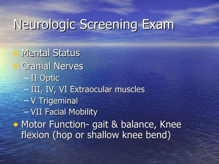 Neurologic Screening Exam <ul><li>Mental Status </li></ul><ul><li>Cranial Nerves  </li></ul><ul><ul><li>II Optic </li></ul...