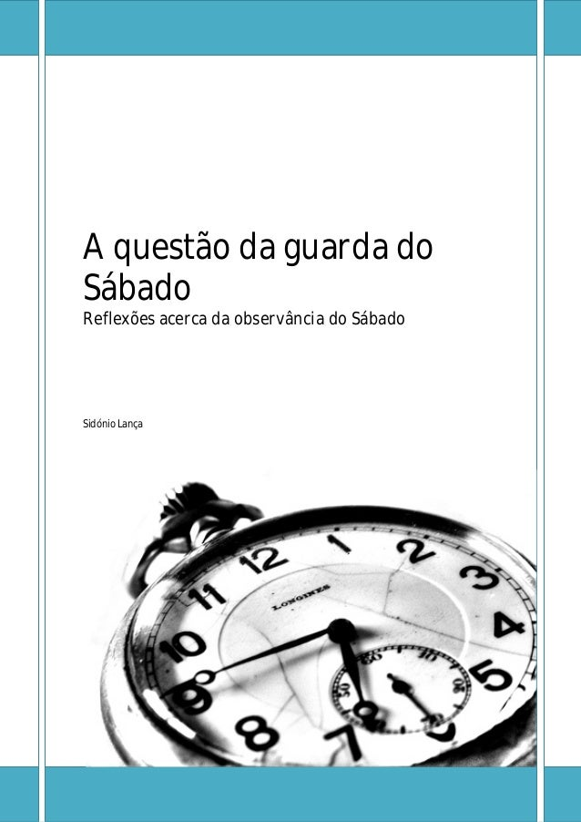 A questão da guarda do Sábado Reflexões acerca da observância do Sábado Sidónio Lança