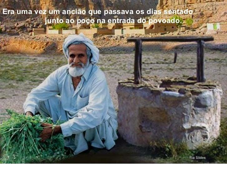 Era uma vez um ancião que passava os dias sentado  junto ao poço na entrada do povoado.