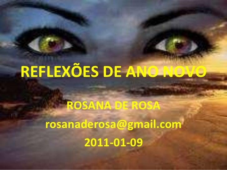 REFLEXÕES DE ANO NOVO ROSANA DE ROSA [email_address] 2011-01-09