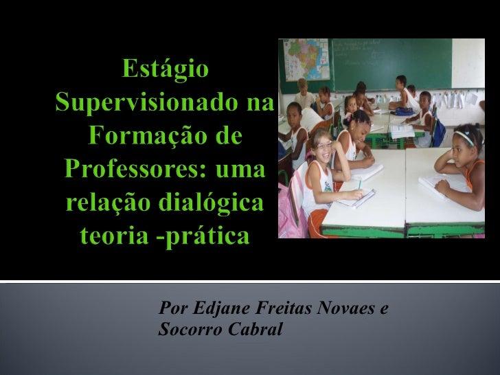 Por Edjane Freitas Novaes e Socorro Cabral