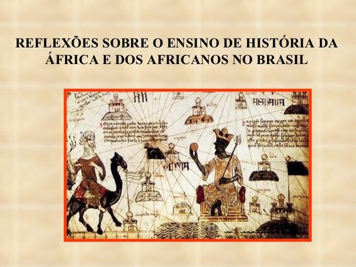 REFLEXÕES SOBRE O ENSINO DE HISTÓRIA DA ÁFRICA E DOS AFRICANOS NO BRASIL
