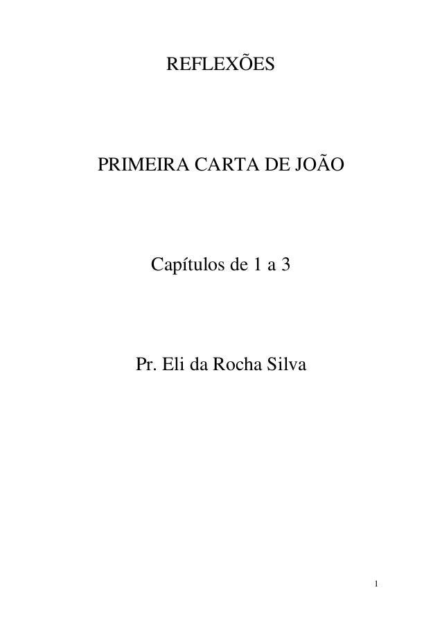 1 REFLEXÕES PRIMEIRA CARTA DE JOÃO Capítulos de 1 a 3 Pr. Eli da Rocha Silva