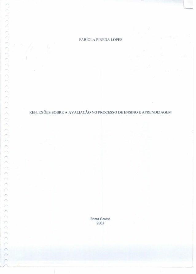 """FABÍOLA PrNEDA LOPES REFLEXÕES SOBRE A A VALIAÇÃO NO PROCESSO DE ENSINO E APRENDIZAGEM ~ r' ~ r>. Ponta Grossa r=. 2003 r""""..."""