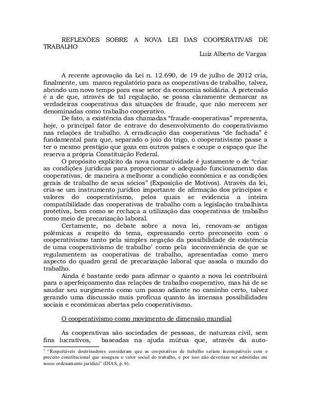 REFLEXÕES SOBRE A NOVA LEI DAS COOPERATIVAS DETRABALHOLuiz Alberto de VargasA recente aprovação da Lei n. 12.690, de 19 de...