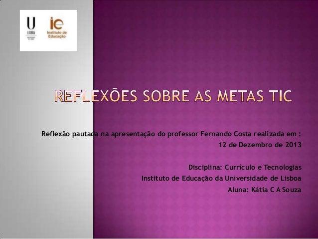 Reflexão pautada na apresentação do professor Fernando Costa realizada em : 12 de Dezembro de 2013  Disciplina: Currículo ...
