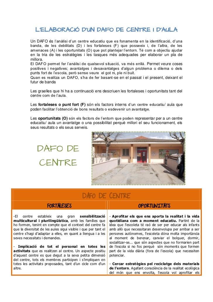 L'ELABORACIÓ D'UN DAFO DE CENTRE I D'AULA           Un DAFO és l'anàlisi d'un centre educatiu que es fonamenta en la ident...