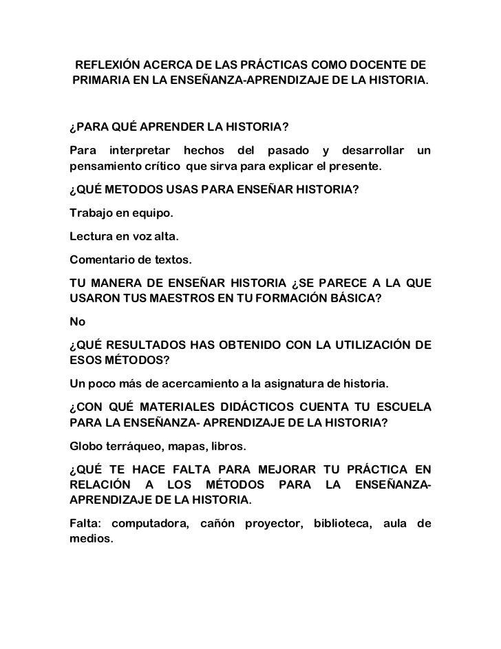 REFLEXIÓN ACERCA DE LAS PRÁCTICAS COMO DOCENTE DE PRIMARIA EN LA ENSEÑANZA-APRENDIZAJE DE LA HISTORIA.<br />¿PARA QUÉ APRE...