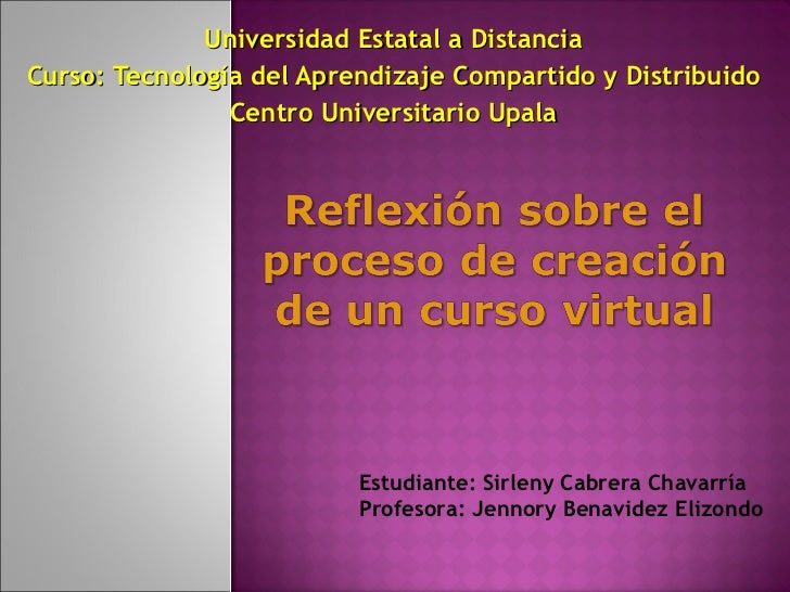 Universidad Estatal a Distancia Curso: Tecnología del Aprendizaje Compartido y Distribuido Centro Universitario Upala Estu...