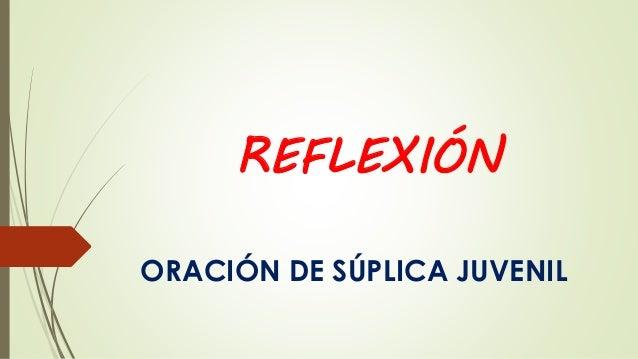 REFLEXIÓN ORACIÓN DE SÚPLICA JUVENIL