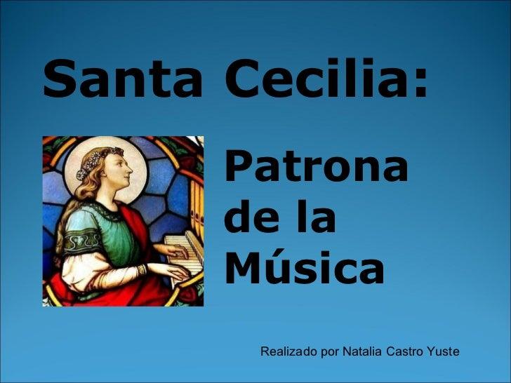 Santa Cecilia: Patrona de la Música Realizado por Natalia Castro Yuste