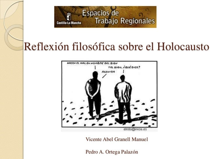 Reflexión filosófica sobre el Holocausto             Vicente Abel Granell Manuel             Pedro A. Ortega Palazón