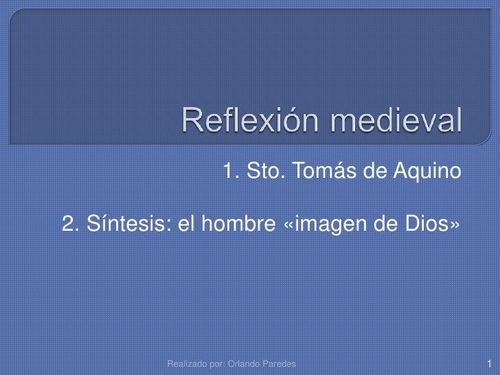 1. Sto. Tomás de Aquino2. Síntesis: el hombre «imagen de Dios»          Realizado por: Orlando Paredes        1