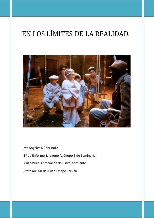 EN LOS LÍMITES DE LA REALIDAD. Mª Ángeles Núñez Baila 3º de Enfermería, grupo A. Grupo 3 de Seminario. Asignatura: Enferme...