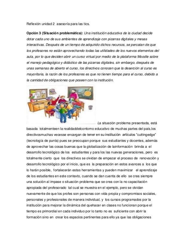 Reflexión unidad 2 asesoría para las tics. Opción 3 (Situación problemática): Una institución educativa de la ciudad decid...