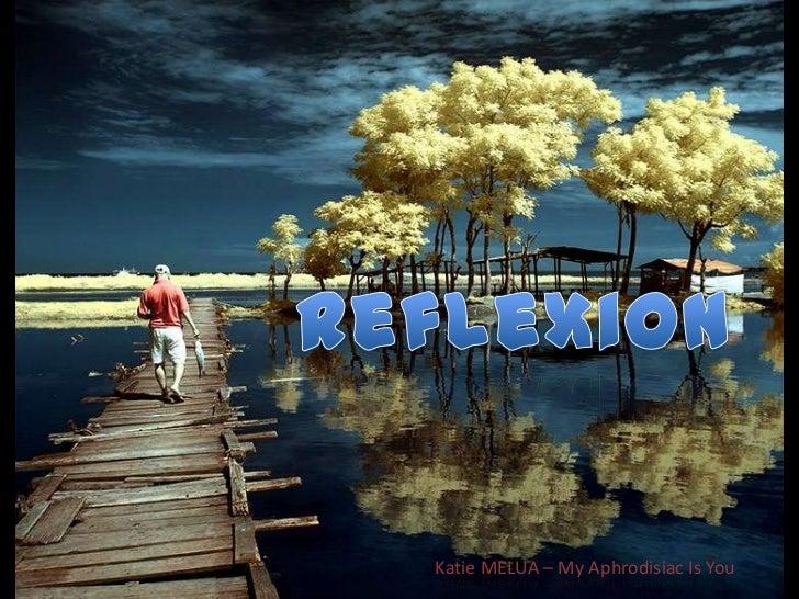 Reflexion<br />Katie MELUA – My Aphrodisiac Is You<br />