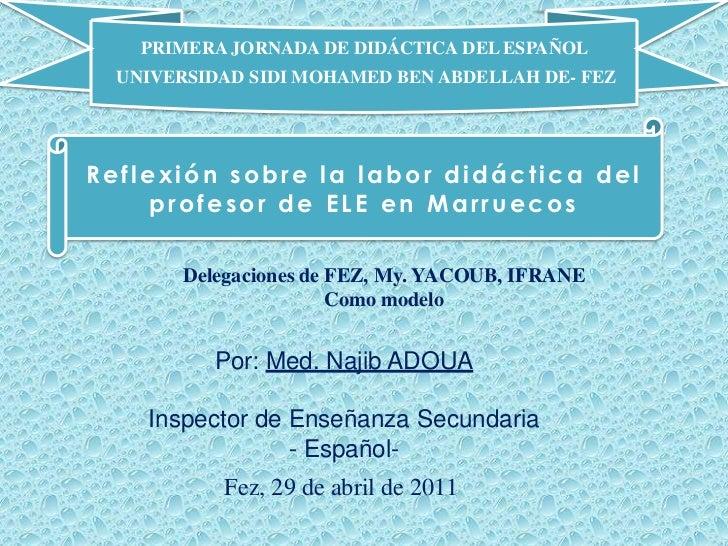 PRIMERA JORNADA DE DIDÁCTICA DEL ESPAÑOL <br /> UNIVERSIDAD SIDI MOHAMED BEN ABDELLAH DE- FEZ<br />Reflexión sobre la labo...