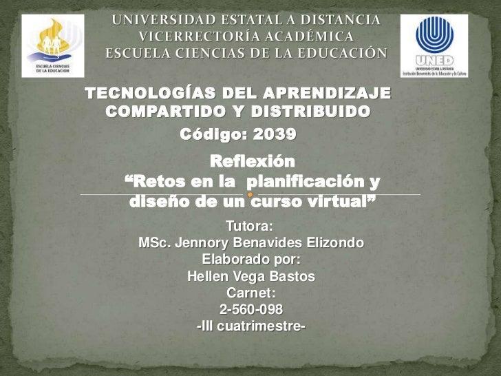 """TECNOLOGÍAS DEL APRENDIZAJE  COMPARTIDO Y DISTRIBUIDO        Código: 2039            Reflexión   """"Retos en la planificació..."""