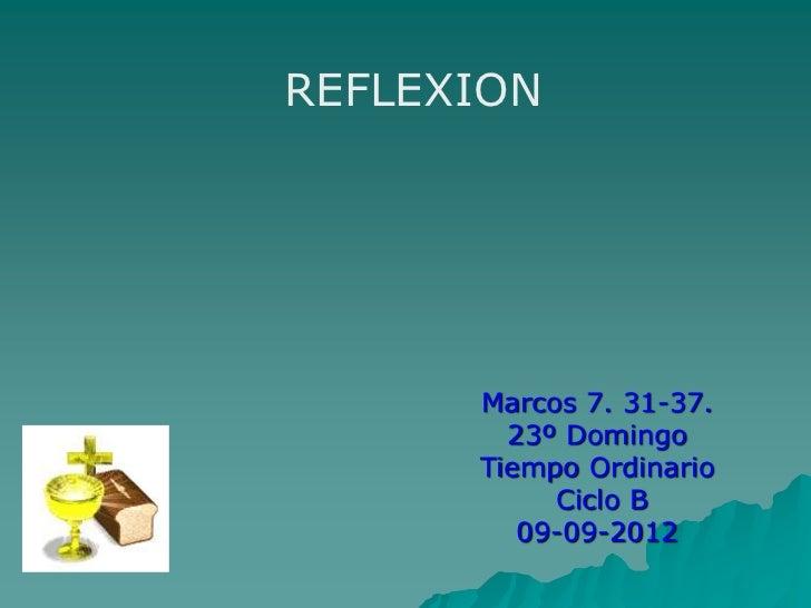 REFLEXION      Marcos 7. 31-37.        23º Domingo      Tiempo Ordinario           Ciclo B         09-09-2012