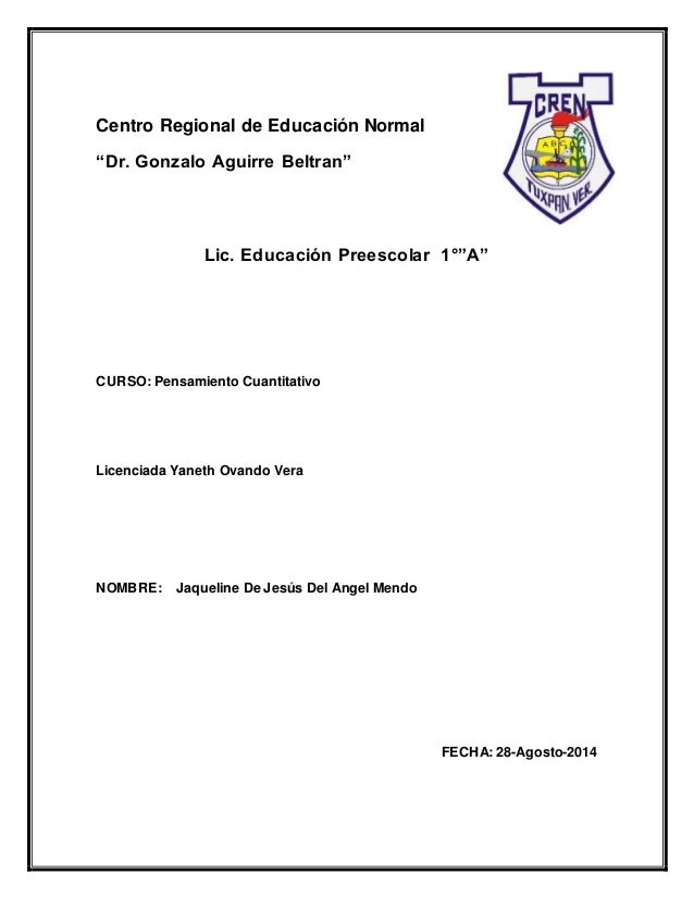 """Centro Regional de Educación Normal """"Dr. Gonzalo Aguirre Beltran"""" Lic. Educación Preescolar 1°""""A"""" CURSO: Pensamiento Cuant..."""
