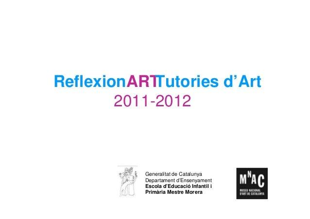 ReflexionART Tutories d'Art        2011-2012           Generalitat de Catalunya           Departament d'Ensenyament       ...
