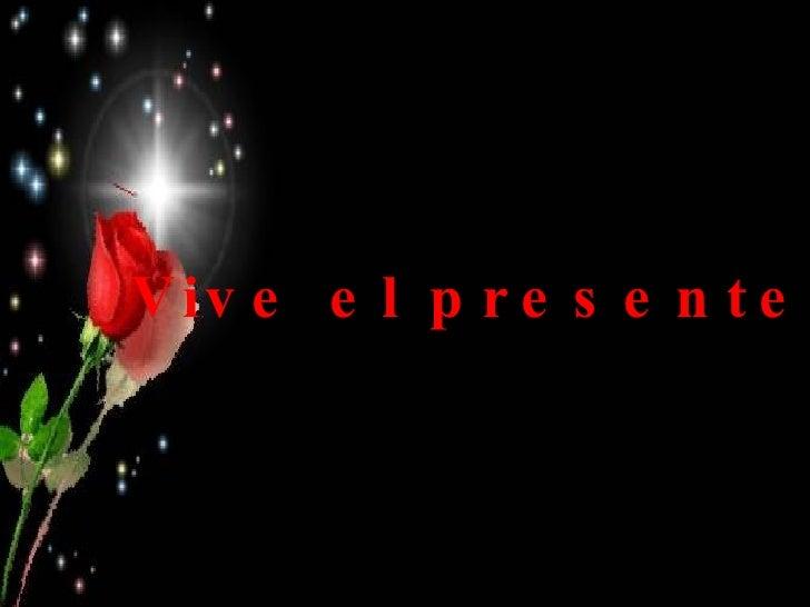 Vive el presente