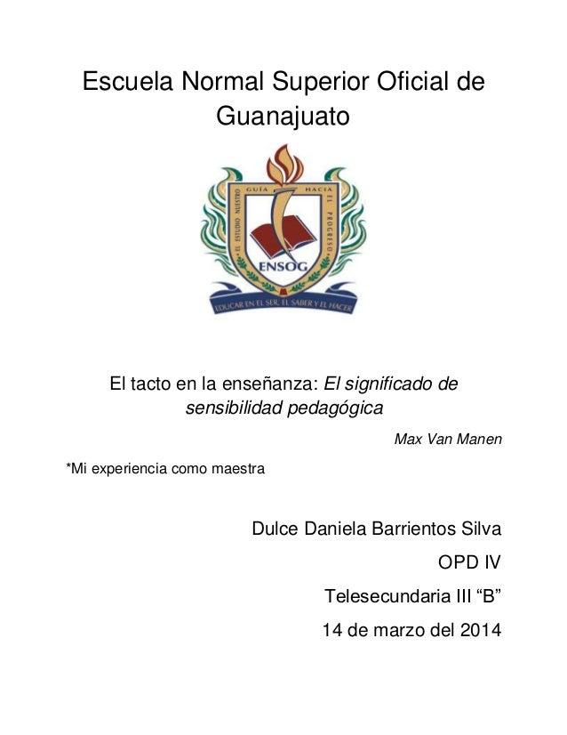 Escuela Normal Superior Oficial de Guanajuato El tacto en la enseñanza: El significado de sensibilidad pedagógica Max Van ...