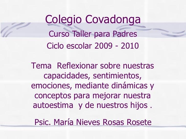 Colegio Covadonga Curso Taller para Padres Ciclo escolar 2009 - 2010 Tema  Reflexionar sobre nuestras capacidades, sentimi...