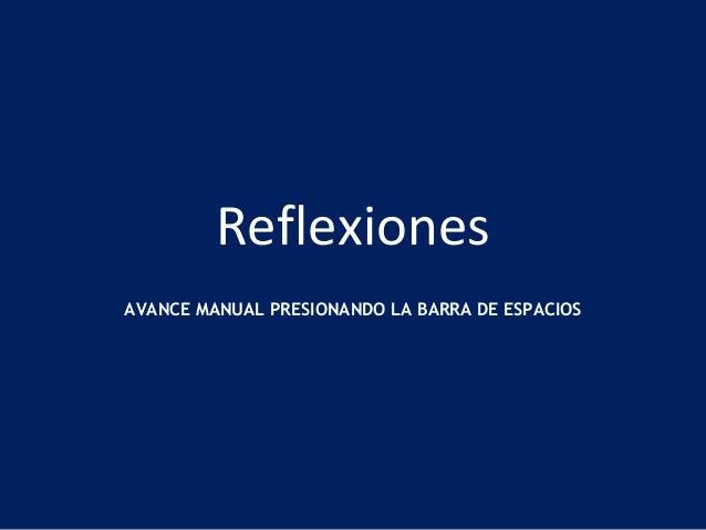 Reflexiones  AVANCE MANUAL PRESIONANDO LA BARRA DE ESPACIOS