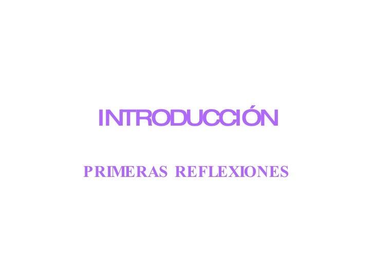 INTRODUCCIÓN PRIMERAS REFLEXIONES